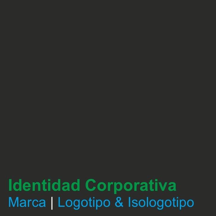 Identidad Corporativa Marca   Logotipo & Isologotipo