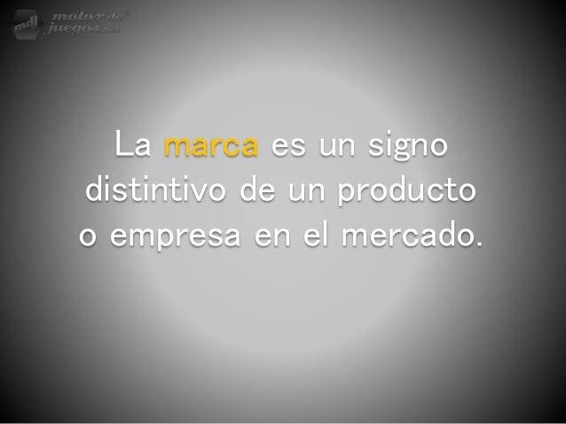 La marca es un signo distintivo de un producto o empresa en el mercado.