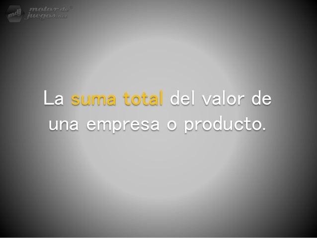 La suma total del valor de una empresa o producto.