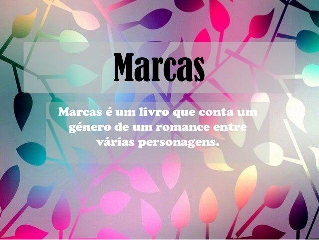 Marcas Marcas é um livro que conta um género de um romance entre várias personagens.