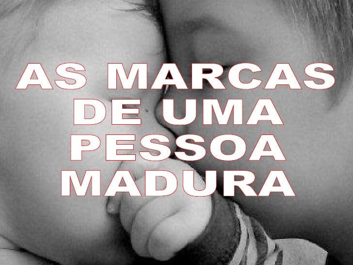 AS MARCAS  DE UMA  PESSOA  MADURA
