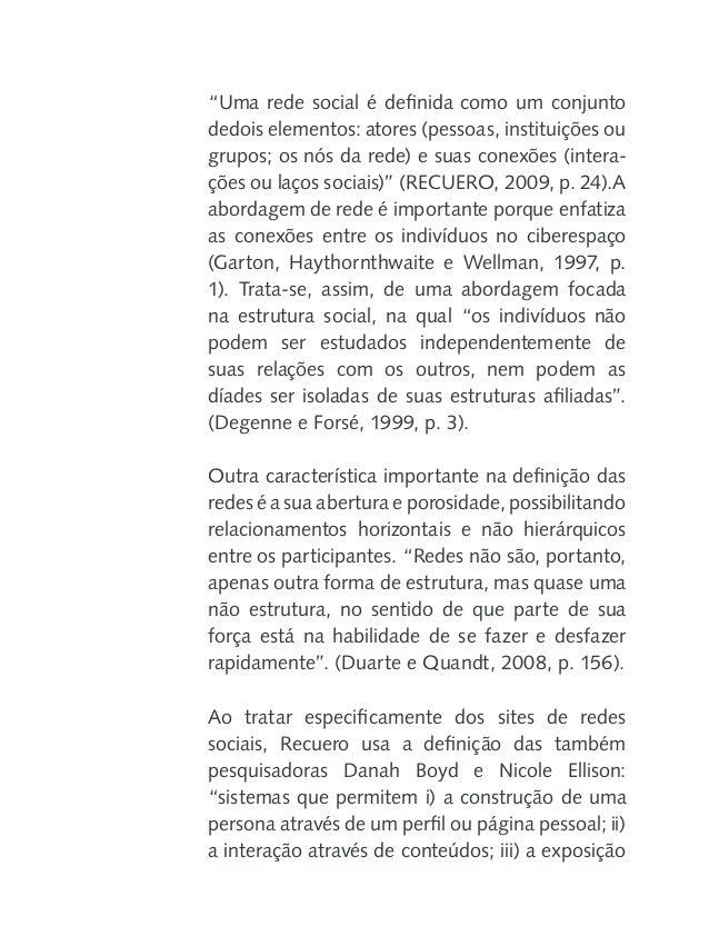 """pública da rede social de cada ator"""". (BOYD e ELLISON apud RECUERO, 2009, p. 102). Vale lembrar que a visibilidade e a rep..."""