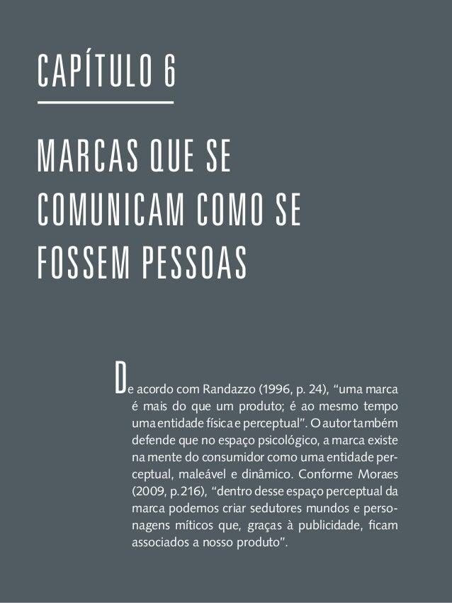 Diante desse espaço perceptual, Randazzo (1996) lembra que os publicitários podem usar a marca como um espelho que reflete...