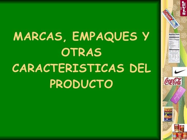 MARCAS, EMPAQUES Y OTRAS CARACTERISTICAS DEL PRODUCTO