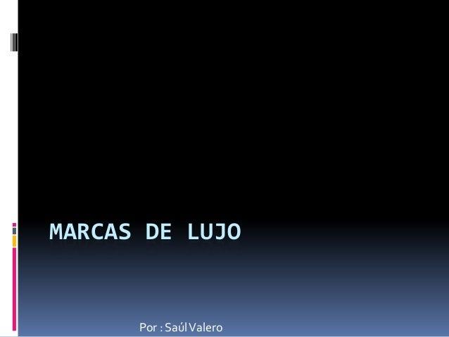 MARCAS DE LUJOPor : SaúlValero