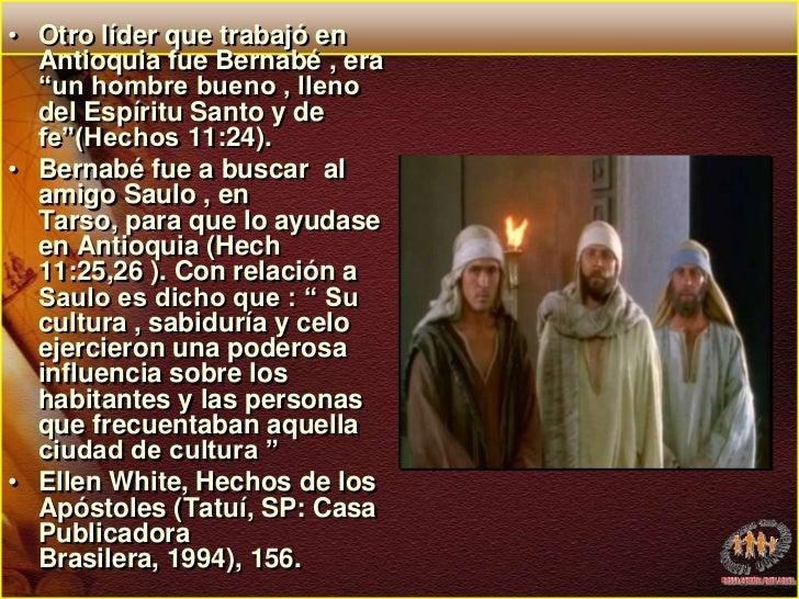 """Otro líder que trabajó en Antioquia fue Bernabé , era """"un hombre bueno , lleno del Espíritu Santo y de fe""""(Hechos 11:24). ..."""
