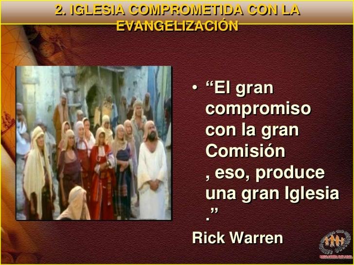 """2. IGLESIA COMPROMETIDA CON LA EVANGELIZACIÓN <br />""""El gran compromiso con la gran Comisión , eso, produce una gran Igles..."""