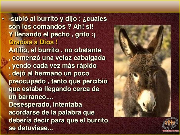 -subió al burrito y dijo : ¿cuales son los comandos ? Ah! si!Y llenando el pecho , grito :¡ Gracias a Dios !Artílio, el bu...