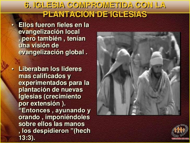 6. IGLESIA COMPROMETIDA CON LA PLANTACIÓN DE IGLESIAS<br />Ellos fueron fieles en la evangelización local , pero también ,...