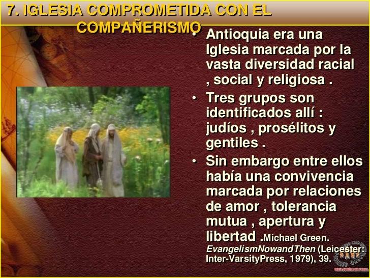 7. IGLESIA COMPROMETIDA CON EL COMPAÑERISMO<br />Antioquia era una Iglesia marcada por la vasta diversidad racial , social...