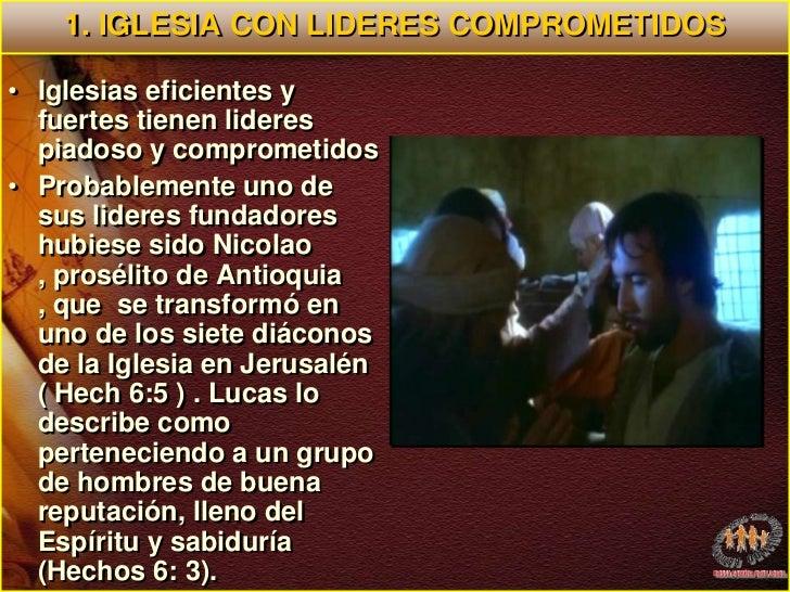 1. IGLESIA CON LIDERES COMPROMETIDOS<br />Iglesias eficientes y fuertes tienen lideres piadoso y comprometidos <br />Proba...