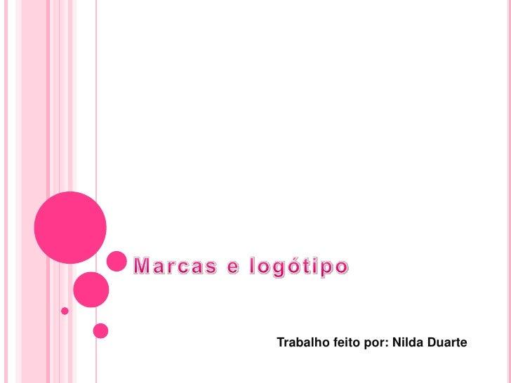 Marcas e logótipo<br />Trabalho feito por: Nilda Duarte<br />