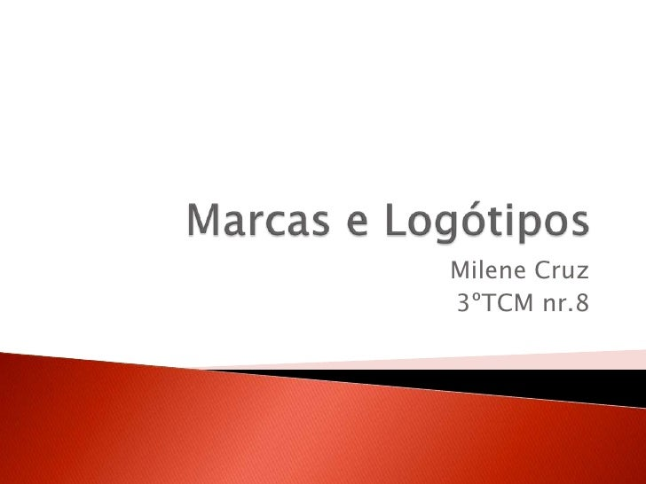 Marcas e Logótipos<br />Milene Cruz <br />3ºTCM nr.8<br />