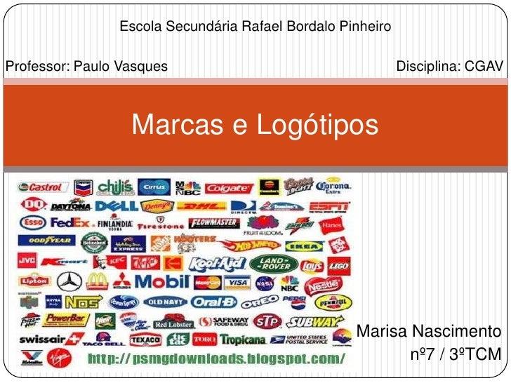 Marcas e Logótipos<br />Escola Secundária Rafael Bordalo Pinheiro<br />Professor: Paulo Vasques<br />Disciplina: CGAV<br /...