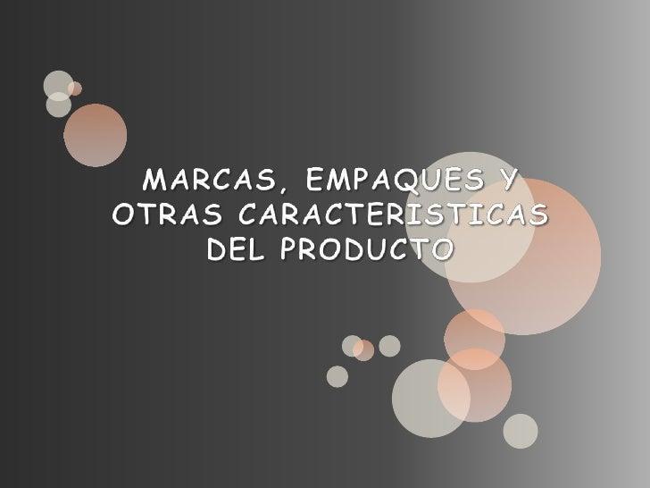 MARCAS, EMPAQUES Y OTRAS CARACTERISTICAS DEL PRODUCTO<br />