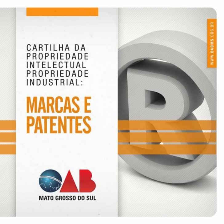 COMISSÃO DE PROPRIEDADE INTELECTUAL DA OAB/MS - CARTILHA DA PROPRIEDADE INTELECTUAL PROPRIEDADE INDUSTRIAL: MARCAS E PATEN...