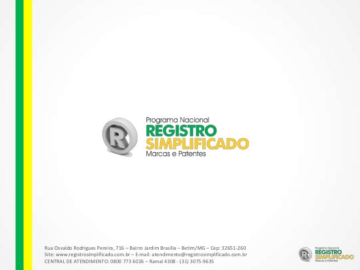 Rua Osvaldo Rodrigues Pereira, 716 – Bairro Jardim Brasília – Betim/MG – Cep: 32651-260Site: www.registrosimplificado.com....