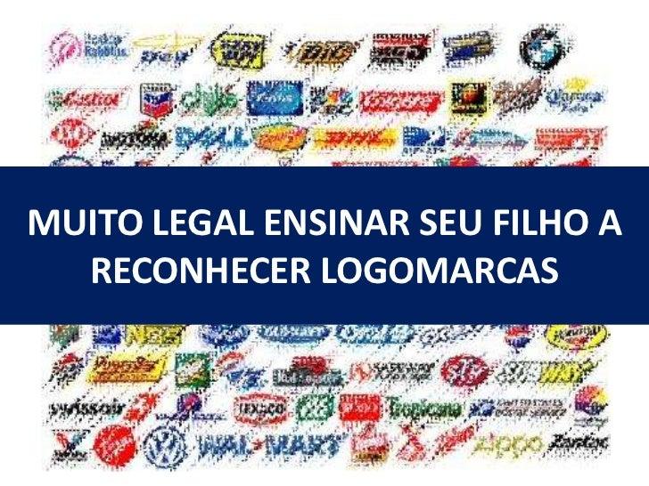 MUITO LEGAL ENSINAR SEU FILHO A  RECONHECER LOGOMARCAS