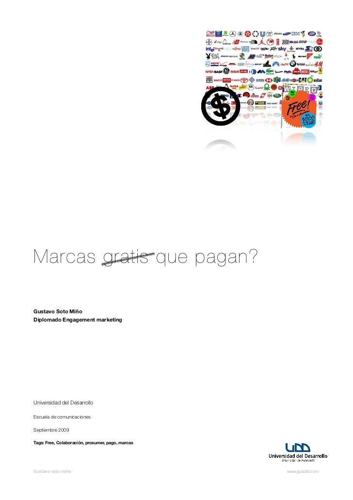 Marcas gratis que pagan?  Gustavo Soto Miño Diplomado Engagement marketing     Universidad del Desarrollo  Escuela de comu...