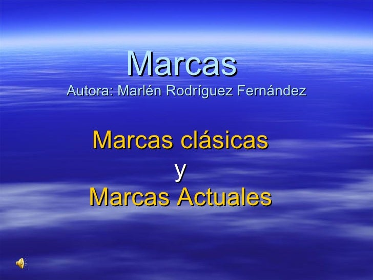 Marcas  Autora: Marlén Rodríguez Fernández Marcas clásicas y Marcas Actuales