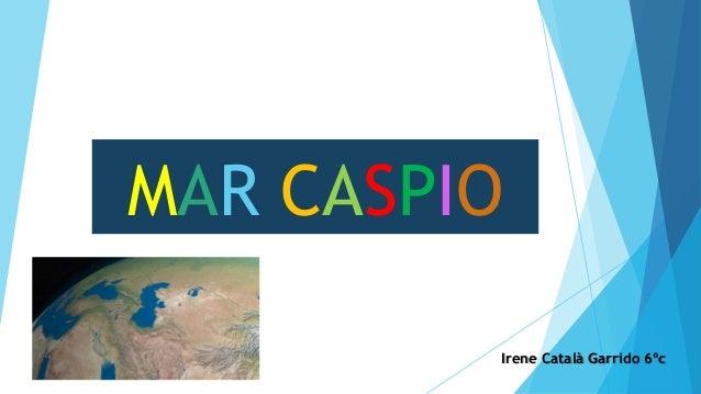 MAR CASPIO Irene Català Garrido 6ºc