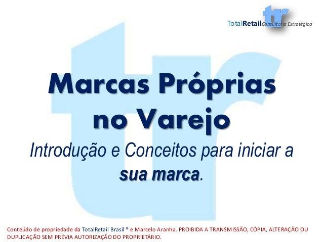 Conteúdo de propriedade da TotalRetail Brasil ® e Marcelo Aranha. PROIBIDA A TRANSMISSÃO, CÓPIA, ALTERAÇÃO OU DUPLICAÇÃO S...
