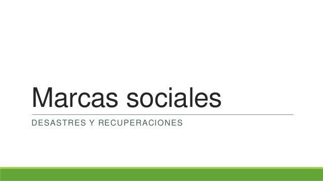 Marcas sociales DESASTRES Y RECUPERACIONES