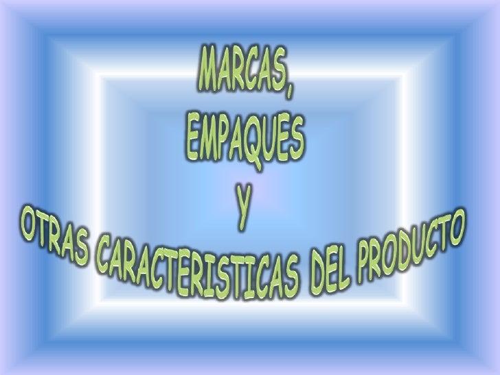 MARCAS,EMPAQUES Y OTRAS CARACTERISTICAS DEL PRODUCTO<br />