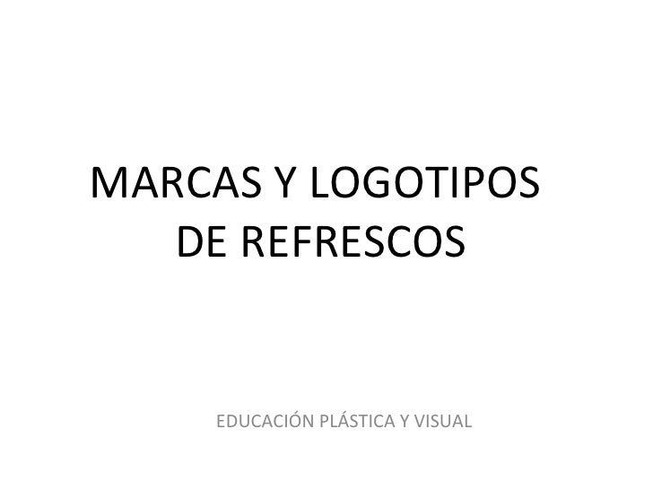 MARCAS Y LOGOTIPOS   DE REFRESCOS     EDUCACIÓN PLÁSTICA Y VISUAL