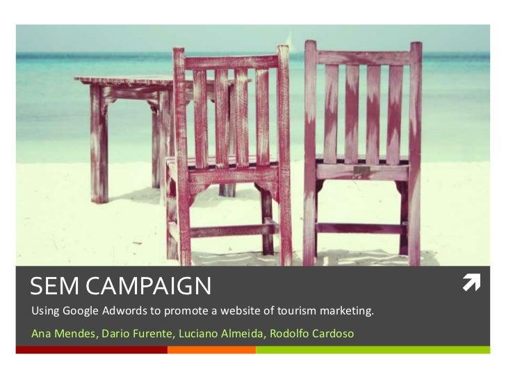 SEM CAMPAIGN                                                      Using Google Adwords to promote a website of tourism ma...
