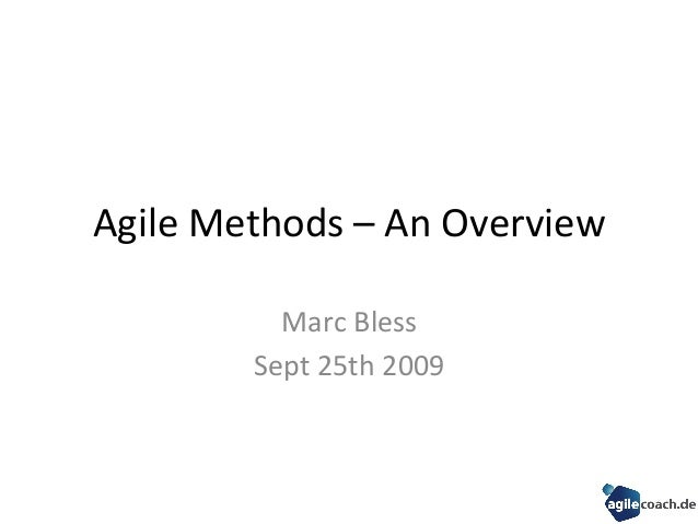 Agile  Methods  –  An  Overview   Marc  Bless   Sept  25th  2009