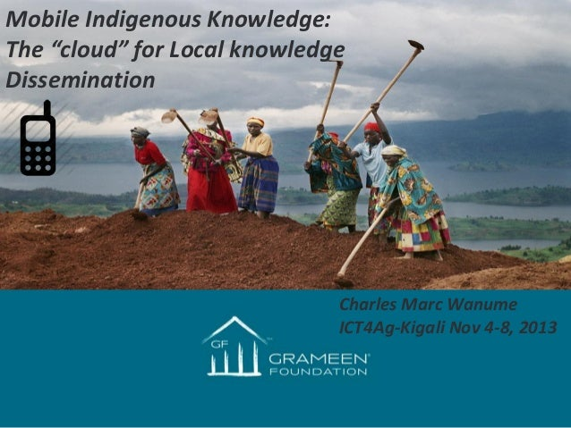 """Mobile Indigenous Knowledge: The """"cloud"""" for Local knowledge Dissemination  Title Slide Cultivating the Innovation culture..."""