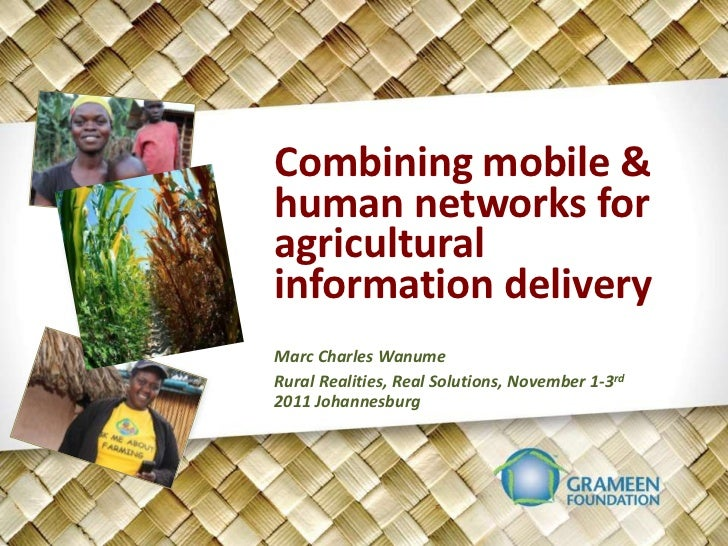 Combining mobile &human networks foragriculturalinformation deliveryMarc Charles WanumeRural Realities, Real Solutions, No...