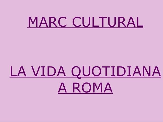 MARC CULTURALLA VIDA QUOTIDIANA      A ROMA