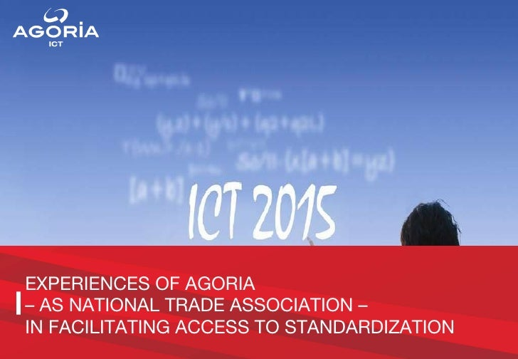 EXPERIENCES OF AGORIA  – AS NATIONAL TRADE ASSOCIATION – IN FACILITATING ACCESS TO STANDARDIZATION