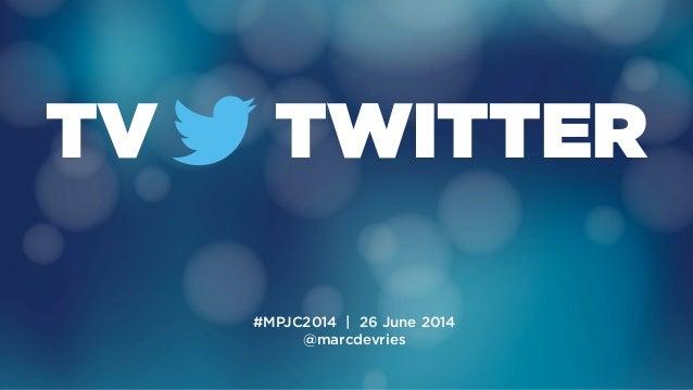 TV TWITTER #MPJC2014 | 26 June 2014 @marcdevries