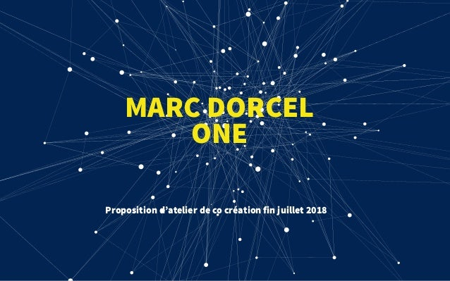 MARC DORCEL ONE Proposition d'atelier de co création fin juillet 2018