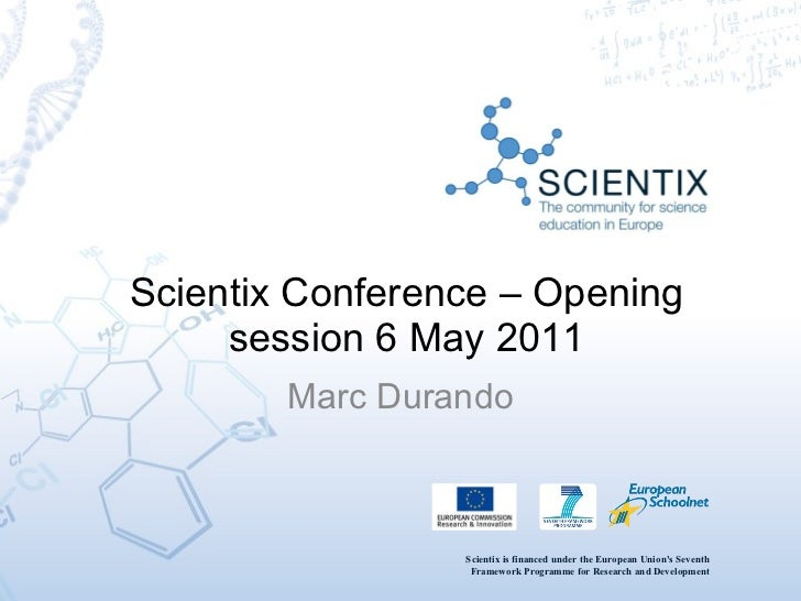 Scientix Conference – Opening session 6 May 2011 Marc Durando