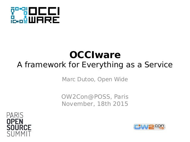 OCCIware A framework for Everything as a Service Marc Dutoo, Open Wide OW2Con@POSS, Paris November, 18th 2015