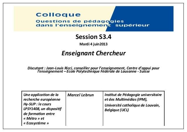 Session S3.4Enseignant ChercheurSessionS3.4!Mardi4juin2013!Enseignant!Chercheur!!!Discutant!:!Jean2Louis!Ricci,!conseiller...