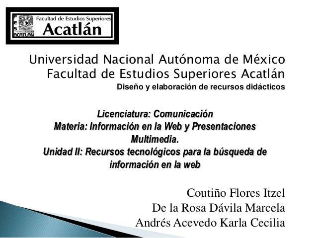 Universidad Nacional Autónoma de México  Facultad de Estudios Superiores Acatlán  Diseño y elaboración de recursos didácti...