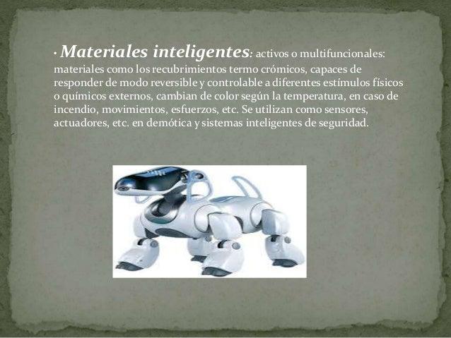 • Materiales inteligentes: activos o multifuncionales: materiales como los recubrimientos termo crómicos, capaces de respo...