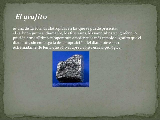 Aplicaciones derivadas del grafito Se utiliza para hacer la mina de los lápices. El grafito se emplea en ladrillos, cris...