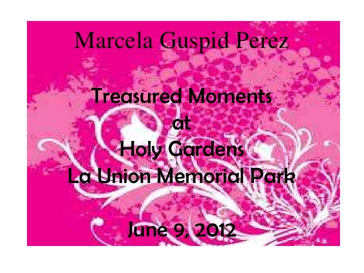 Marcela Guspid Perez  Treasured Moments          at     Holy GardensLa Union Memorial Park     June 9, 2012