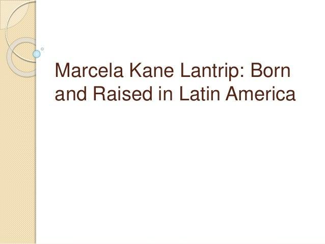 Marcela Kane Lantrip: Born and Raised in Latin America