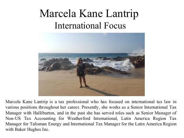 Marcela Kane Lantrip International Focus Marcela Kane Lantrip is a tax professional who has focused on international tax l...