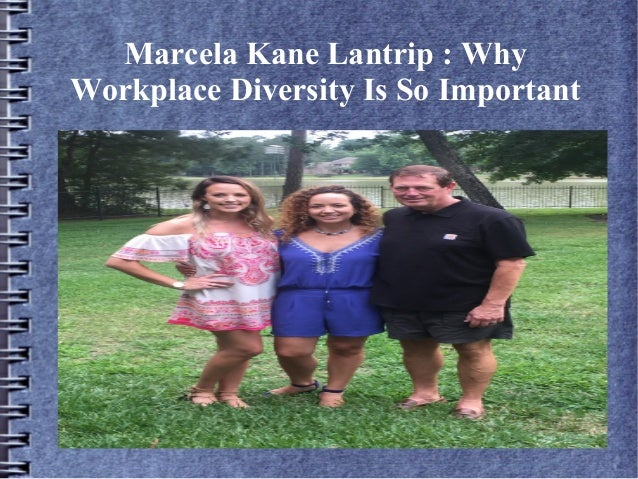 Marcela Kane Lantrip : Why Workplace Diversity Is So Important