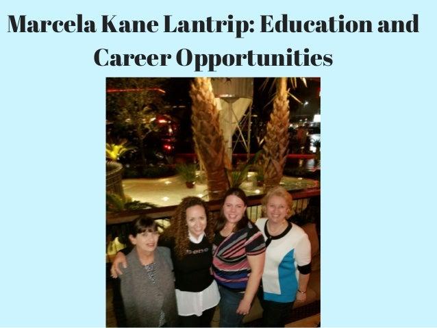 Marcela Kane Lantrip: Education and Career Opportunities