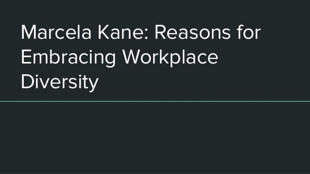 Marcela Kane: Reasons for Embracing Workplace Diversity