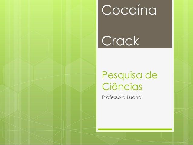 Pesquisa de Ciências Professora Luana Cocaína Crack